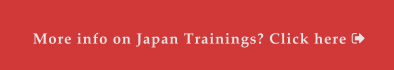 More info on Japan Trainings? Click here 